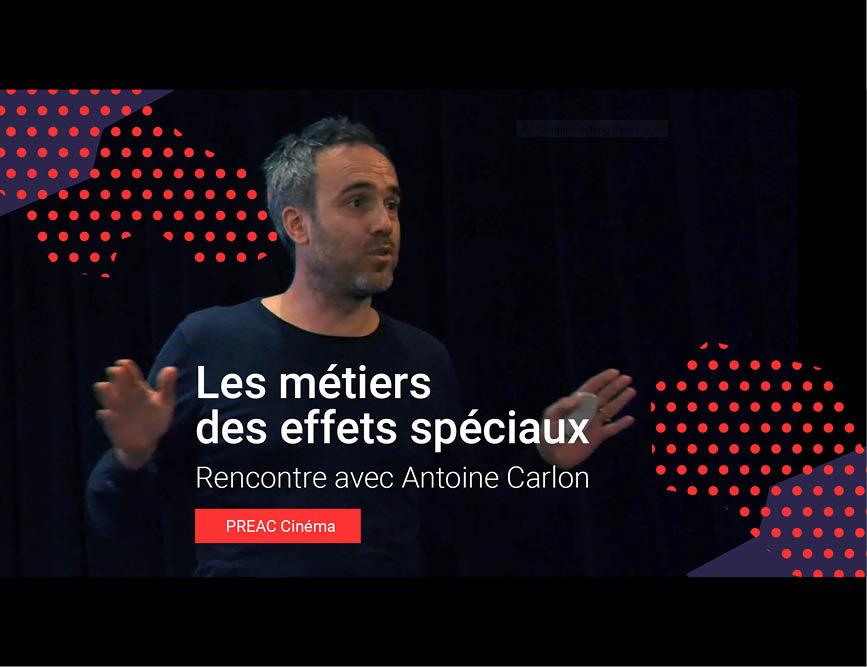 Les effets spéciaux (4/4) : Rencontre avec Antoine Carlon, spécialiste des effets spéciaux